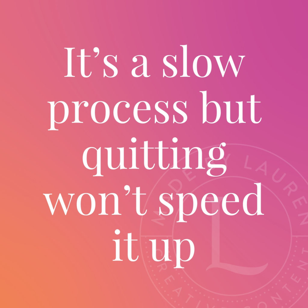 it's a slow process but quitting won't speed up